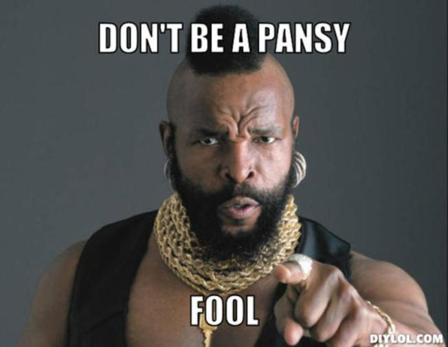 resized_mr-t-time-meme-generator-don-t-be-a-pansy-fool-ba1cf5.jpg